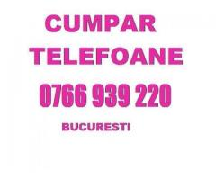 Cumpar telefoane 0766939220 Bucuresti